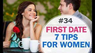 7 FIRST DATE TIPS FOR WOMEN. 7 FIRST DATE ADVICE FOR WOMEN.
