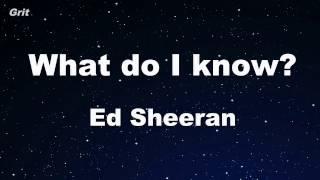 What Do I Know? - Ed Sheeran Karaoke 【No Guide Melody】 Instrumental