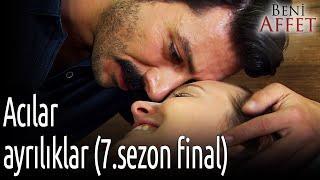Beni Affet - Acılar ve Ayrılıklar (7. Sezon Final)