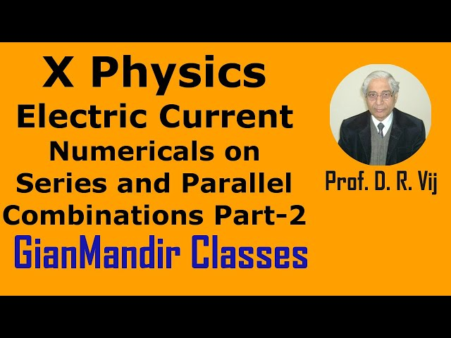 X Physics | Electric Current | Numericals on Series and Parallel Combinations Part-2 by Amrinder Sir