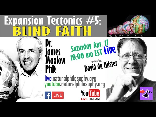 Expansion Tectonics: BLIND FAITH with Dr. James Maxlow
