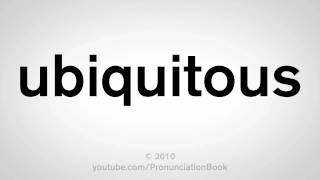 How To Pronounce Ubiquitous