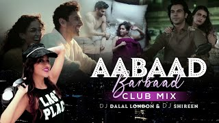 AABAAD BARBAAD CLUB MIX - DJ SHIREEN  & DJ DALAL II LATEST BOLLYWOOD SONGS II ARIJIT SINGH II RAP
