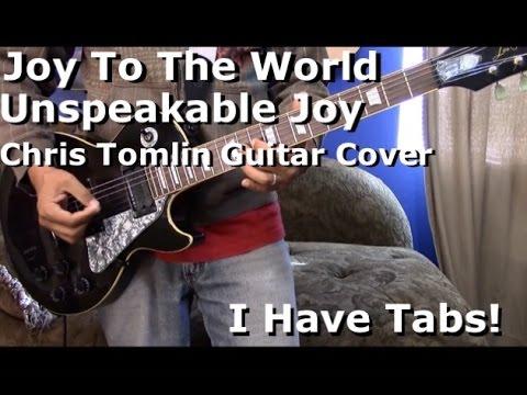 Joy To The World Unspeakable Joy Chords By Chris Tomlin Worship Chords