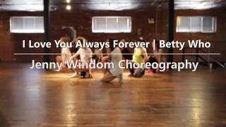 I LOVE YOU ALWAYS FOREVER -Betty Who  || Jenny Windom Choreography