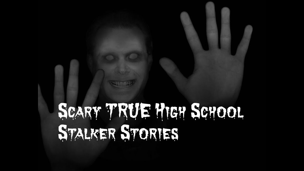 scary true high school stalker stories 3 scary true high school stalker stories