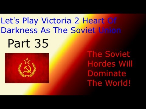 Let's Play Victoria 2 Heart Of Darkness As The Soviet Union Part 35
