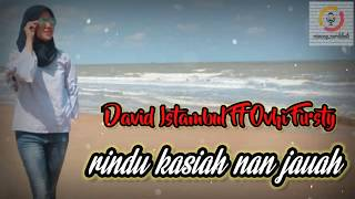 OVHI FIRSTY feat DAVID ISTAMBUL     RINDU KASIAH NAN JAUAH