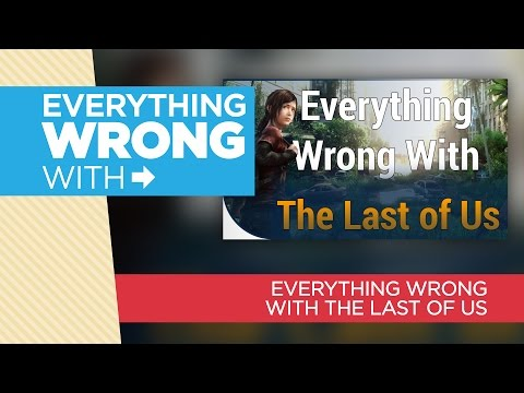 "Everything Wrong With ""Everything Wrong With The Last of Us"""