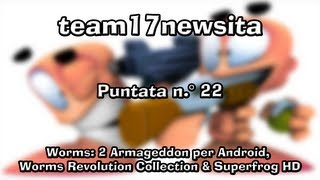 Puntata n.° 22 - Worms 2: Armageddon per Android, Worms Revolution Collection & Superfrog HD