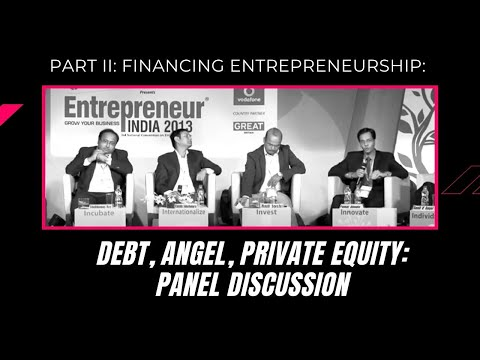 Part II : Financing entrepreneurship : Debt, Angel, Private Equity : Panel Discussion
