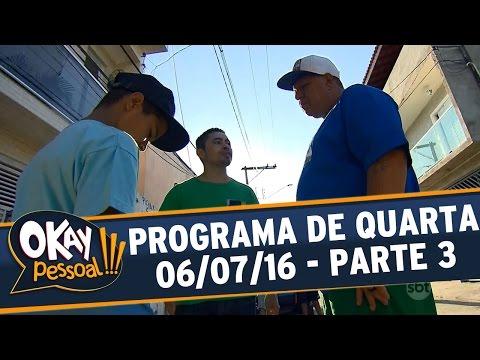 Okay Pessoal!!! (06/07/16) - Quarta - Parte 3