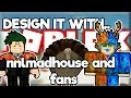 Roblox Design it with NNL Madhouse and Matt?.
