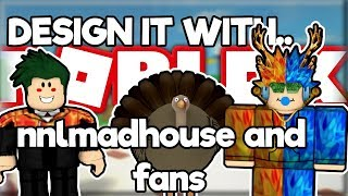Roblox Design it with NNL Madhouse and Matt.