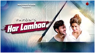 Har Lamhaa - Papon | Official Video | Raaj Aashoo | Murali Agarwal  | Indie Music Label