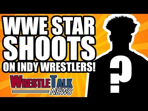 WWE Star SHOOTS On NXT Indy Wrestlers! | WrestleTalk News Feb. 2018