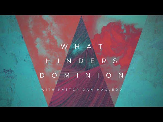 What Hinders Dominion w/Dan MacLeod