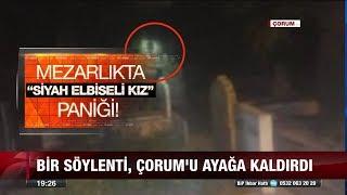 Çorum'da mezarlıkta ağlayan kızın gizemi!  - 2 Mayıs 2018