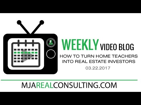 WEEKLY VIDEO BLOG: How To Turn Home Teachers Into Real Estate Investors