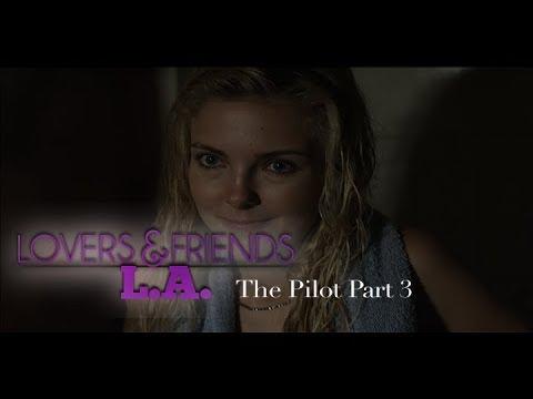 Lovers and Friends L.A pilot part 3