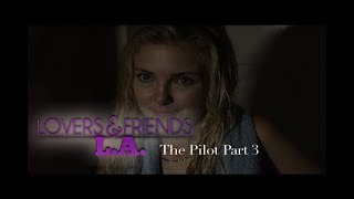 Lovers and Friends L.A pilot part 3