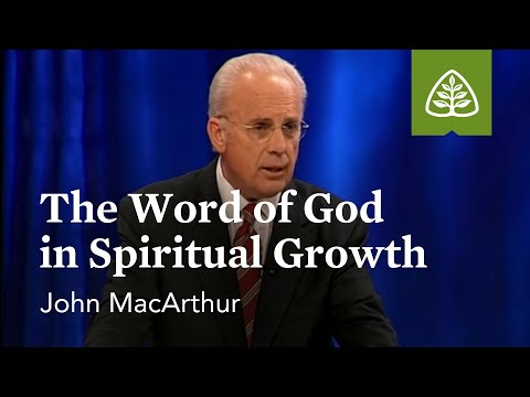 John MacArthur: The Word of God in Spiritual Growth