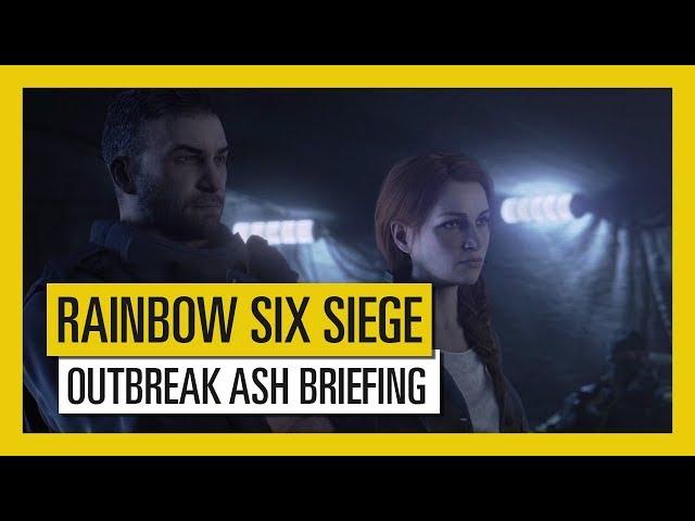 Tom Clancy's Rainbow Six Siege - Outbreak : Ash Briefing Trailer