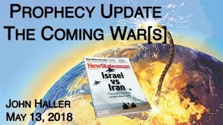 "2018 05 13 John Haller's Prophecy Update ""The Coming War"""