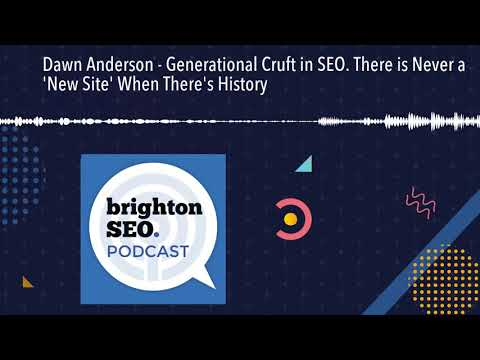 Dawn Anderson  Generational Cruft in SEO. There is Never a 'New Site' When There's History