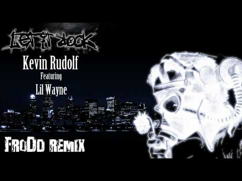 Kevin Rudolf  Let it Rock ft Lil Wayne FroDd Remix