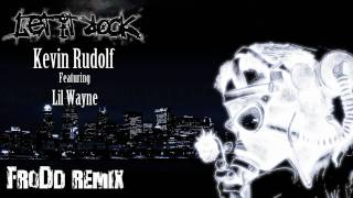 Kevin Rudolf - Let it Rock ft. Lil Wayne (FroDd Remix)