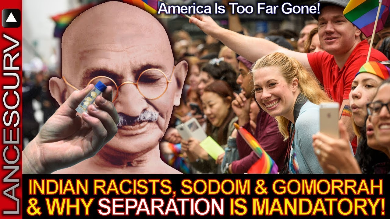Indian Racists, Sodom & Gomorrah & Why Separation Is Mandatory! - The LanceScurv Show