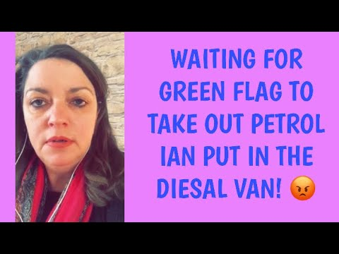 WAITING FOR GREEN FLAG TO COME AND REMOVE THE UNLEADED PETROL IAN FILLED MY DIESAL VAN WITH.