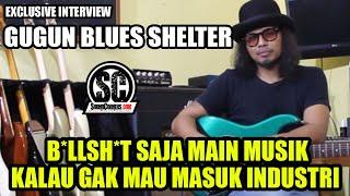 Gugun Blues Shelter Exclusive Interview : B*llsh*t Saja Main Musik Kalau Gak Mau Masuk Industri!
