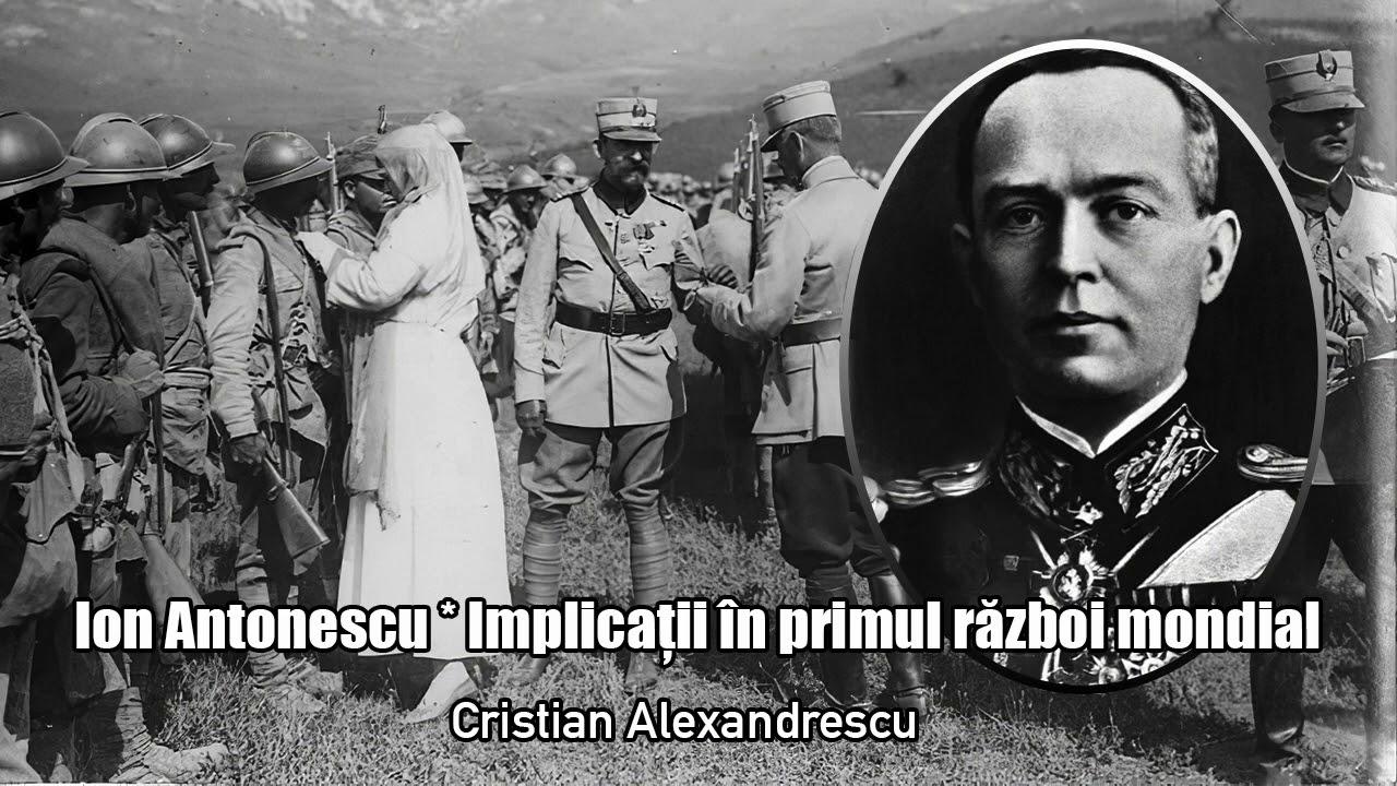 Ion Antonescu - Implicatii In Primul Razboi Mondial
