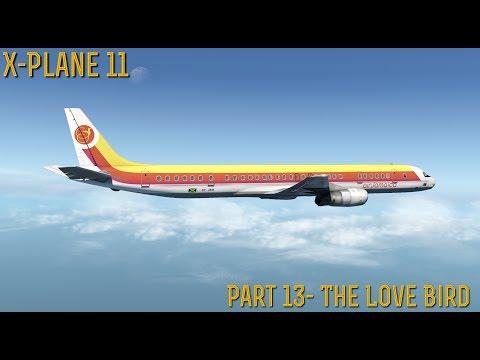 [X-Plane 11] Part 13- The Love Bird