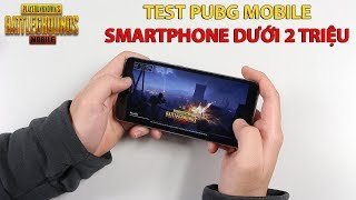 Smartphone dưới 2 triệu có chơi mượt được PUBG Mobile???