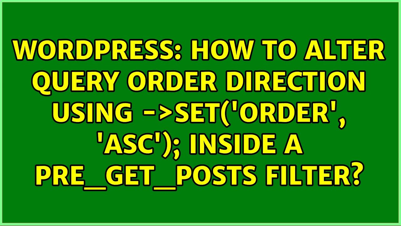 How to alter query order direction using $query->set('order', 'ASC'); inside a p