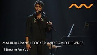 MAHINAARANGI TOCKER and DAVID DOWNES: I'll Breathe For You