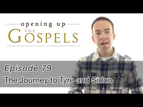 Episode 79, The Journey to Tyre and Sidon - Opening Up the Gospels