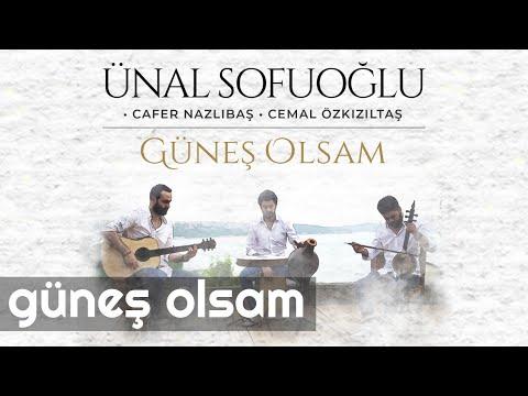 Ünal Sofuoğlu Feat. Cafer Nazlıbaş & Cemal Özkızıltaş - Güneş Olsam