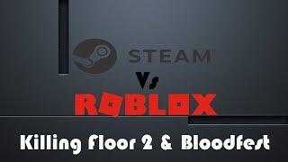 Killing Floor 2 Vs Classic Bloodfest | Steam VS Roblox
