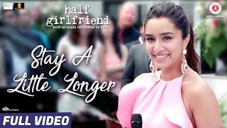 Stay A Little Longer - Full Video| Half Girlfriend| Arjun Kapoor, Shraddha Kapoor | Anushka Shahaney Mp3