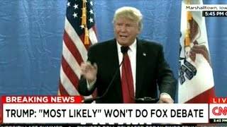 Donald Trump Says He Probably Won't Attend The FOX News Debate!