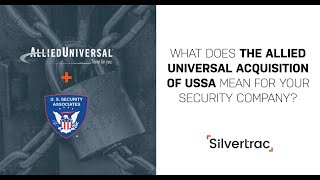 What the Allied Universal Acquisition of USSA Means for Your Security Firm | The Silvertrac Extra