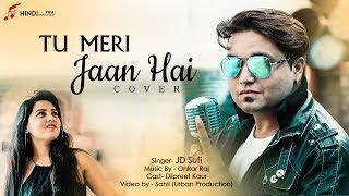 Tu Meri Jaan Hai (Romantic Song) | Cover | JD. Sufi (Jatin Dilawari) | Kailash Kher