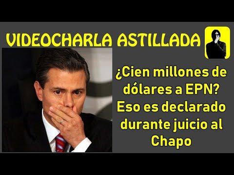 ¿Cien millones de dólares a EPN? Eso es declarado durante juicio al Chapo.