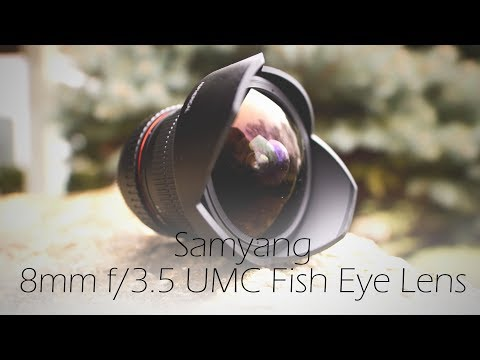 Samyang 8mm F/3.5 UMC Fisheye Lens   Field Test And Extensive Review