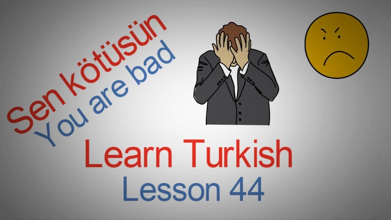 Learn Turkish Lesson 44 - I am bad (Ben kötüyüm)