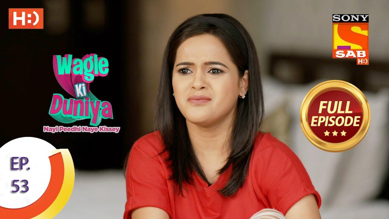 Download Wagle Ki Duniya - Ep 53 - Full Episode - 6th May, 2021
